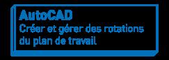AutoCAD   Créer et gérer des rotations du plan de travail