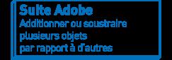 Suite Adobe   Additionner ou soustraire plusieurs objets par rapport à d'autres