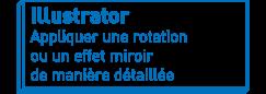 Illustrator   Appliquer une rotation ou un effet miroir de manière détaillée