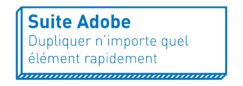 Suite Adobe   Dupliquer n'importe quel élément rapidement