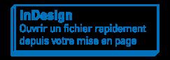 InDesign   Ouvrir un fichier rapidement depuis votre mise en page