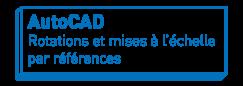 AutoCAD   Rotations et mises à l'échelle par références