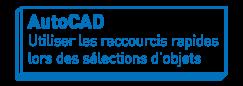 AutoCAD   Utiliser les raccourcis rapides lors de sélections d'objets