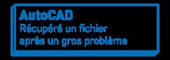 AutoCAD   Récupérer un fichier après un gros problème