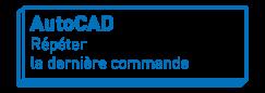 AutoCAD   Répéter la dernière commande