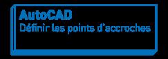 AutoCAD   Définir les points d'accroches