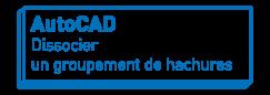 AutoCAD   Dissocier un groupement de hachures
