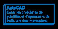 AutoCAD   Eviter les problèmes de pointillés et d'épaisseurs de traits lors des impressions