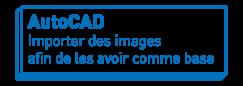 AutoCAD   Importer des images afin de les avoir comme base