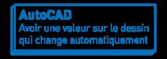 AutoCAD   Avoir une valeur sur le dessin qui change automatiquement