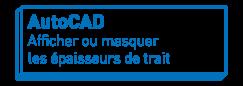 AutoCAD   Afficher ou masquer les épaisseurs de trait