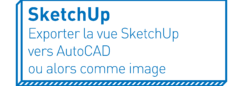 SketchUp   Exporter la vue SketchUp vers AutoCAD ou alors comme image