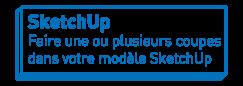 SketchUp   Faire une ou plusieurs coupes dans votre modèle SketchUp