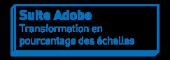 Suite Adobe   Transformation en pourcentage des échelles